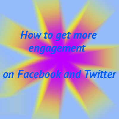 How to get more engagement on Twitter and Facebook
