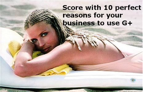 Score with 10 perfect reasons for your business to use g+