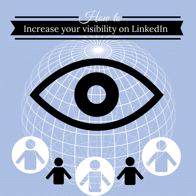 how to increase your visibility on LinkedIn
